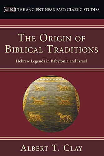 9781597527187: The Origin of Biblical Traditions: Hebrew Legends in Babylonia and Israel (Ancient Near East: Classic Studies)