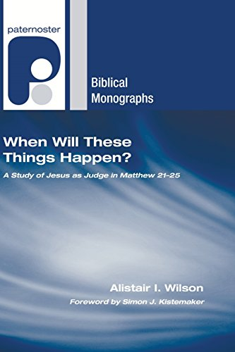9781597527279: When Will These Things Happen?: A Study of Jesus as Judge in Matthew 2125 (Paternoster Biblical Monographs)