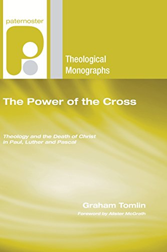 The Power of the Cross: Theology and the Death of Christ in Paul, Luther and Pascal (Paternoster Theological Monographs) (1597527386) by Graham Tomlin