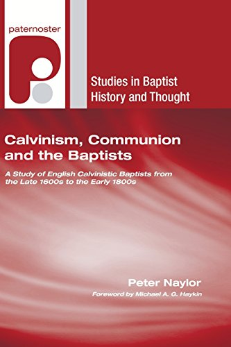 9781597527408: Calvinism, Communion and the Baptists: A Study of English Calvinistic Baptists from the Late 1600s to the Early 1800s (Studies in Baptist History and Thought)