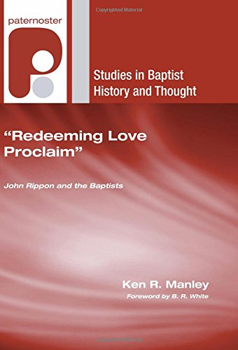 """9781597527743: """"Redeeming Love Proclaim"""": John Rippon and the Baptists (Studies in Baptist History and Thought)"""