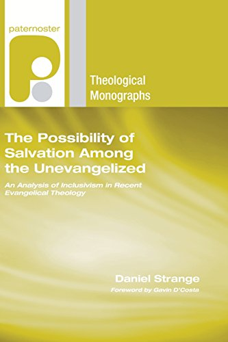 9781597527767: The Possibility of Salvation Among the Unevangelized: An Analysis of Inclusivism in Recent Evangelical Theology (Paternoster Theological Monographs)