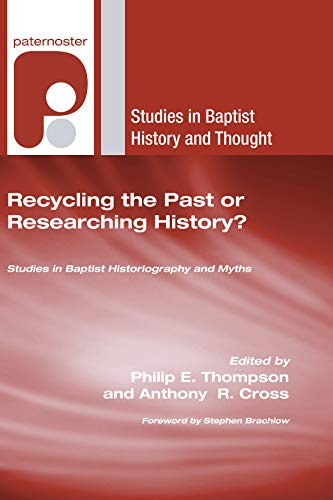 9781597527859: Recycling the Past or Researching History?: Studies in Baptist Historiography and Myths (Studies in Baptist History and Thought)