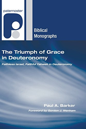 9781597527873: The Triumph of Grace in Deuteronomy: Faithless Israel, Faithful Yahweh in Deuteronomy (Paternoster Biblical Monographs)