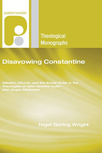 Disavowing Constantine: Mission, Church, and the Social Order in the Theologies of John Howard ...