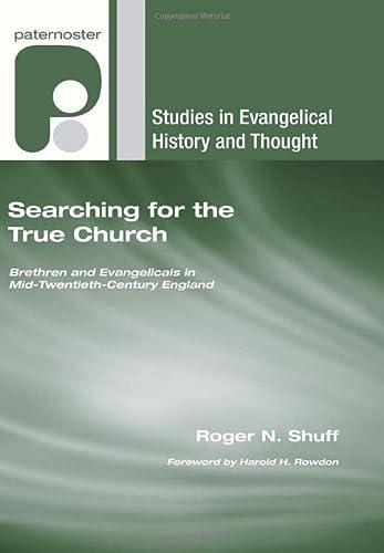 Searching for the True Church: Brethren and Evangelicals in Mid-Twentieth-Century England: Shuff, ...