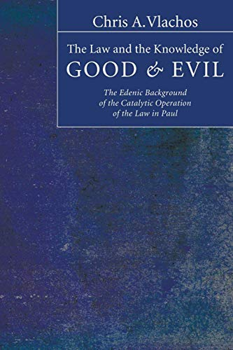 9781597528641: The Law and the Knowledge of Good and Evil: The Edenic Background of the Catalytic Operation of the Law in Paul