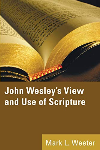 John Wesley's View and Use of Scripture:: Weeter, Mark L.