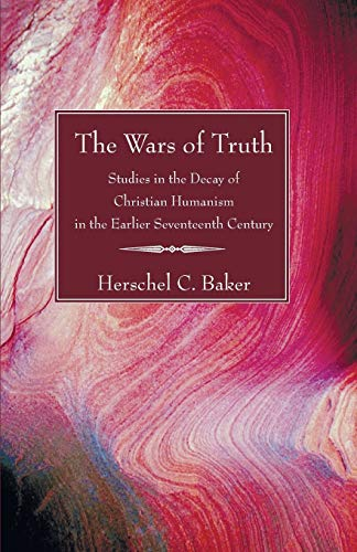 9781597528900: The Wars of Truth: Studies in the Decay of Christian Humanism in the Earlier Seventeenth Century