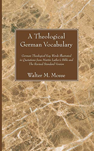 9781597528931: A Theological German Vocabulary: German Theological Key Words Illustrated in Quotations from Martin Luther's Bible and The Revised Standard Version