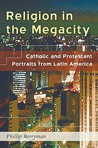 Religion in the Megacity: Catholic and Protestant Portraits from Latin America: Berryman, Phillip