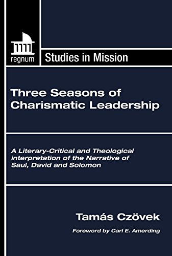 9781597529211: Three Seasons of Charismatic Leadership: A Literary-Critical and Theological Interpretation of the Narrative of Saul, David and Solomon (Regnum Studies in Mission)