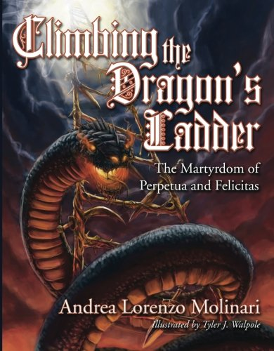 9781597529228: Climbing the Dragon's Ladder: The Martyrdom of Perpetua and Felicitas
