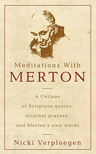 Meditations With Merton: A collage of Scripture quotes, original prayers, and Merton's own ...