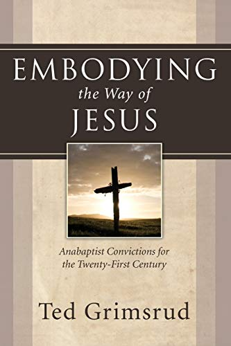 9781597529877: Embodying the Way of Jesus: Anabaptist Convictions for the Twenty-First Century