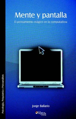 9781597540827: Mente y Pantalla. El Pensamiento Magico En La Computadora (Spanish Edition)