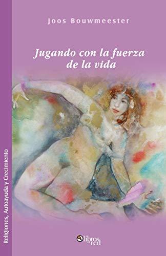 9781597543071: Jugando Con La Fuerza de La Vida (Spanish Edition)