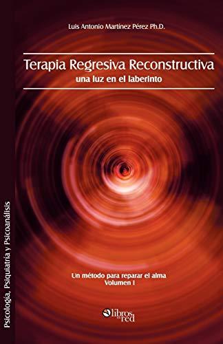 9781597544535: Terapia Regresiva Reconstructiva: Una Luz En El Laberinto. Un Metodo Para Reparar El Alma. Volumen I (Spanish Edition)