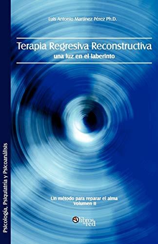 9781597544566: Terapia Regresiva Reconstructiva: Una Luz En El Laberinto. Un Metodo Para Reparar El Alma. Volumen II (Spanish Edition)