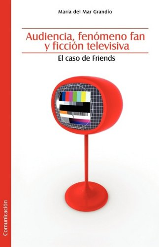 9781597544801: Audiencia, Fenomeno Fan y Ficcion Televisiva. El Caso de Friends (Spanish Edition)