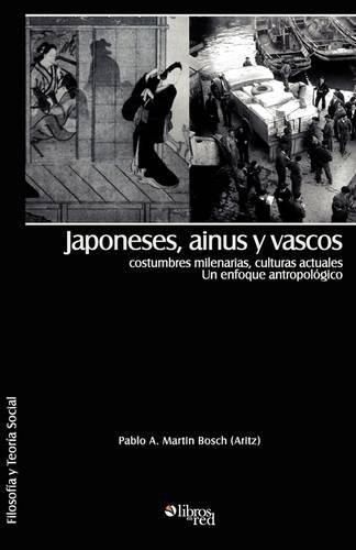 9781597544979: Japoneses, Ainus y Vascos: Costumbres Milenarias, Culturas Actuales. Un Enfoque Antropologico (Spanish Edition)