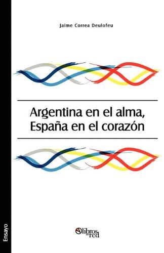 Argentina En El Alma, Espana En El Corazon: Jaime Correa Deulofeu