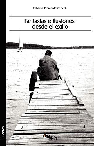 Fantasias E Ilusiones Desde El Exilio (Paperback): Roberto Clemente Cancel