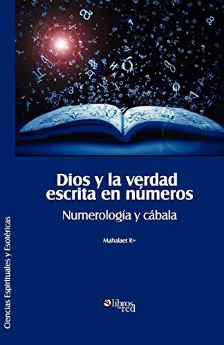 Dios y La Verdad Escrita En Numeros. Numerologia y Cabala: Mahalaet R