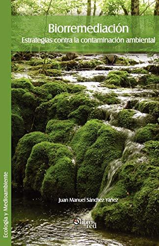 Biorremediacion. Estrategias Contra La Contaminacion Ambiental (Spanish Edition): Sanchez Yanez, ...