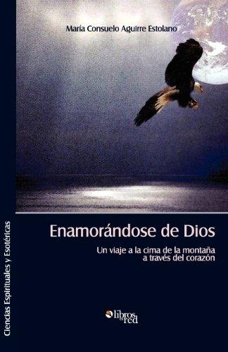 9781597547833: Enamorandose de Dios. Un Viaje a la Cima de La Montana a Traves del Corazon (Spanish Edition)