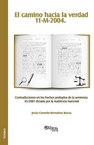 9781597549134: El Camino Hacia La Verdad. 11-M-2004. Contradicciones En Los Hechos Probados de La Sentencia 65/2007 Dictada Por La Audiencia Nacional