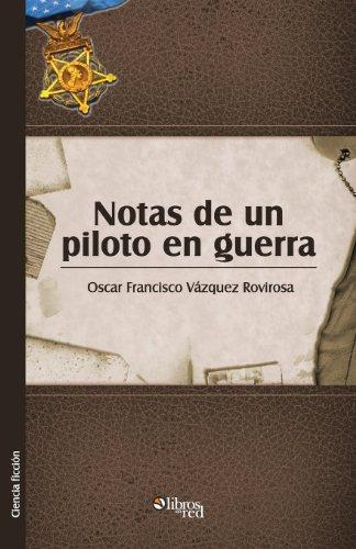 Notas de Un Piloto En Guerra: Oscar Francisco Vazquez Rovirosa