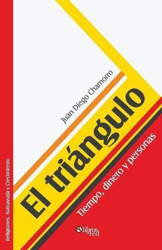 9781597549592: El Triangulo. Tiempo, Dinero y Personas (Spanish Edition)
