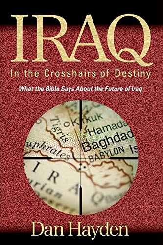 9781597551557: IRAQ: In The Crosshairs Of Destiny