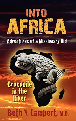 9781597552202: INTO AFRICA: Adventures of a Missionary Kid - Crocodile in the River