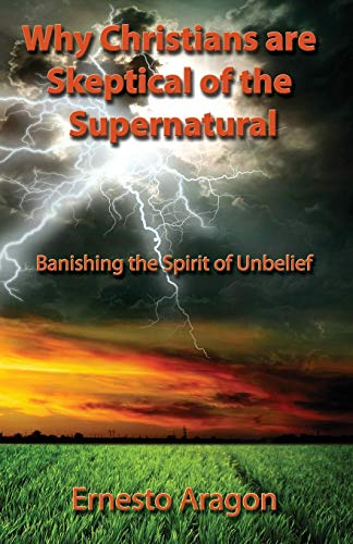 9781597553742: Why Christians Are Skeptical of the Supernatural