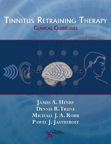 Tinnitus Retraining Therapy: Clinical Guidelines: James A. Henry, Dennis R. Trune, Michael J.A. ...