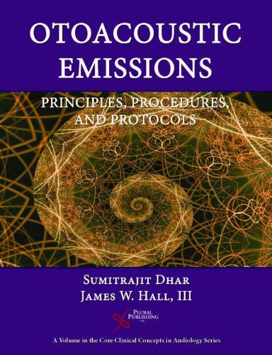 Otoacoustic Emmissions: Principles, Procedures, and Protocols (Core Clinical Concepts in Audi): ...