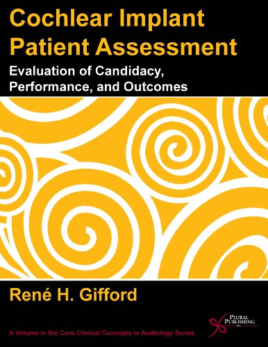 9781597564465: Cochlear Implant Patient Assessment: Evaluation of Candidacy, Performance, and Outcomes (Core Clinical Concepts in Audiology)