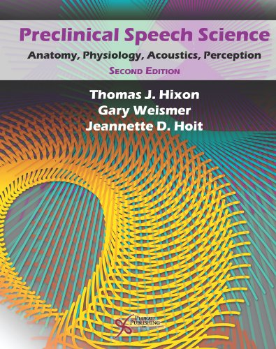 9781597565202: Preclinical Speech Science: Anatomy, Physiology, Acoustics, and Perception, Second Edition