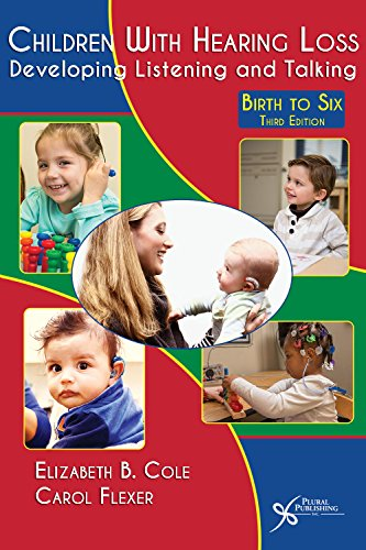 Children with Hearing Loss: Developing Listening and Talking, Birth to Six: Cole, Elizabeth Bingham...