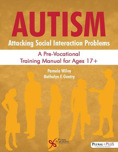 9781597567947: Autism: Attacking Social Interaction Problems: A Pre-Vocational Training Manual for Ages 17+