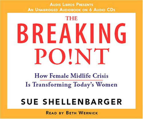9781597580168: The Breaking Point: How Female Midlife Crisis Is Transforming Today's Women