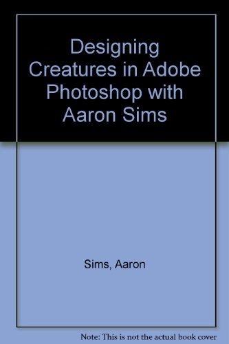 9781597628471: Designing Creatures in Adobe Photoshop with Aaron Sims