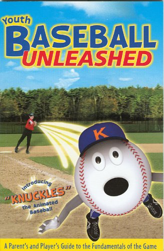 Youth Baseball Unleashed: A Parent's and Player's Guide to the Fundamentals of the Game: ...