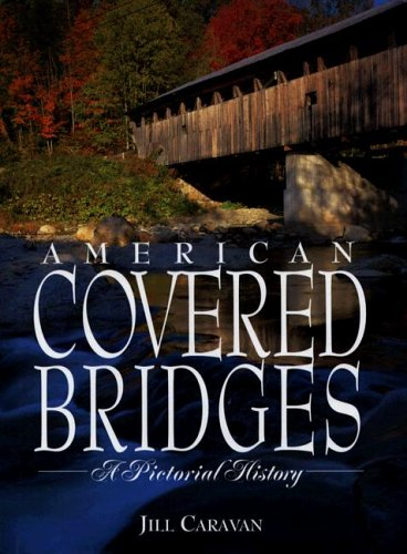 9781597640725: American Covered Bridges: A Pictorial History