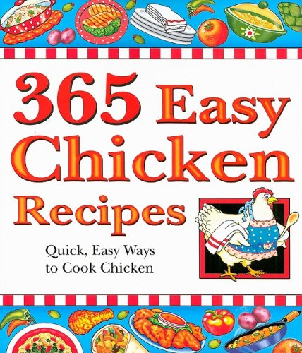 9781597690287: 365 Easy Chicken Recipes: Quick, Easy Ways to Cook Chicken (365)