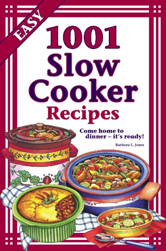 1001 Slow Cooker Recipes: Barbara C. Jones