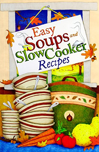 9781597692021: Easy Soups and Slow Cooker Recipes