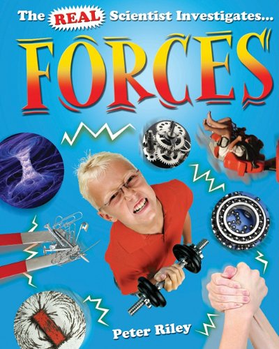 Forces (Real Scientist Investigates.): Riley, Peter D.